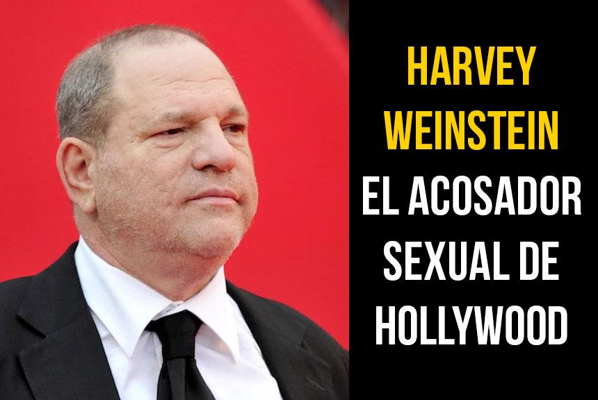 Todo lo que necesitas saber sobre Harvey Weinstein, el Acosador Sexual de Hollywood